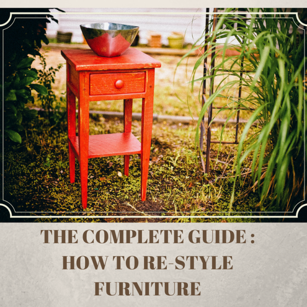 The Complete Guide to Re-Styling Furniture
